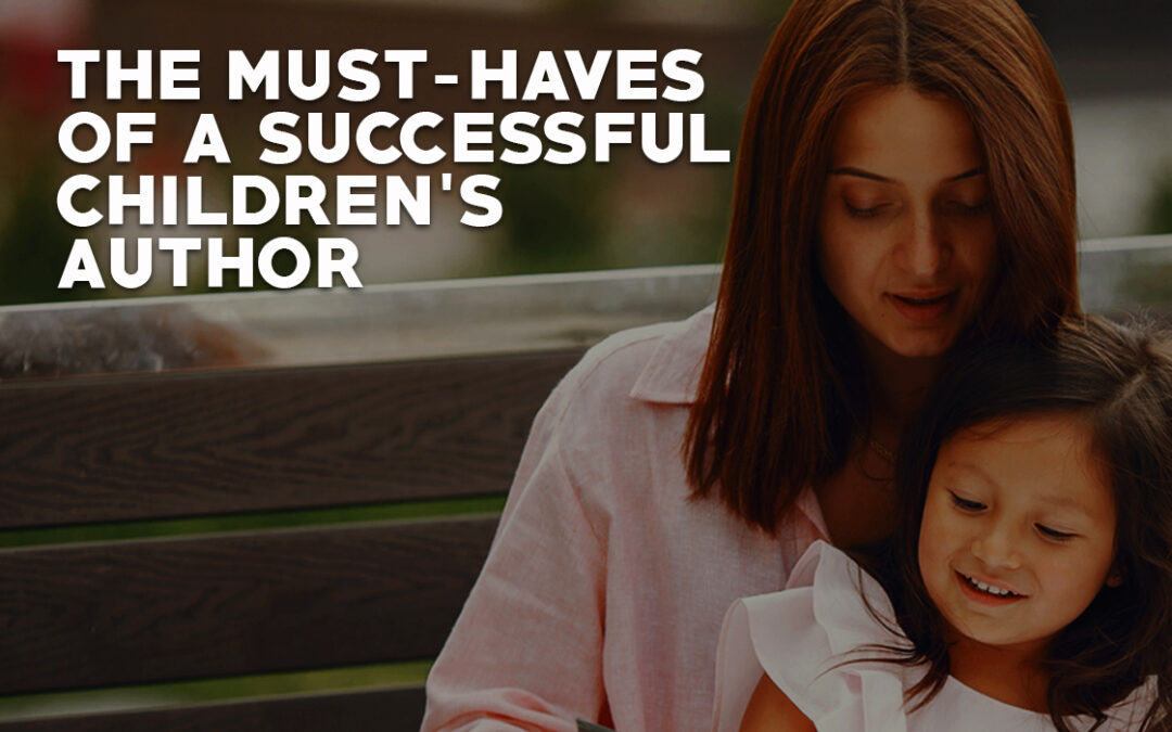 The Must-Haves of a Successful Children's Author
