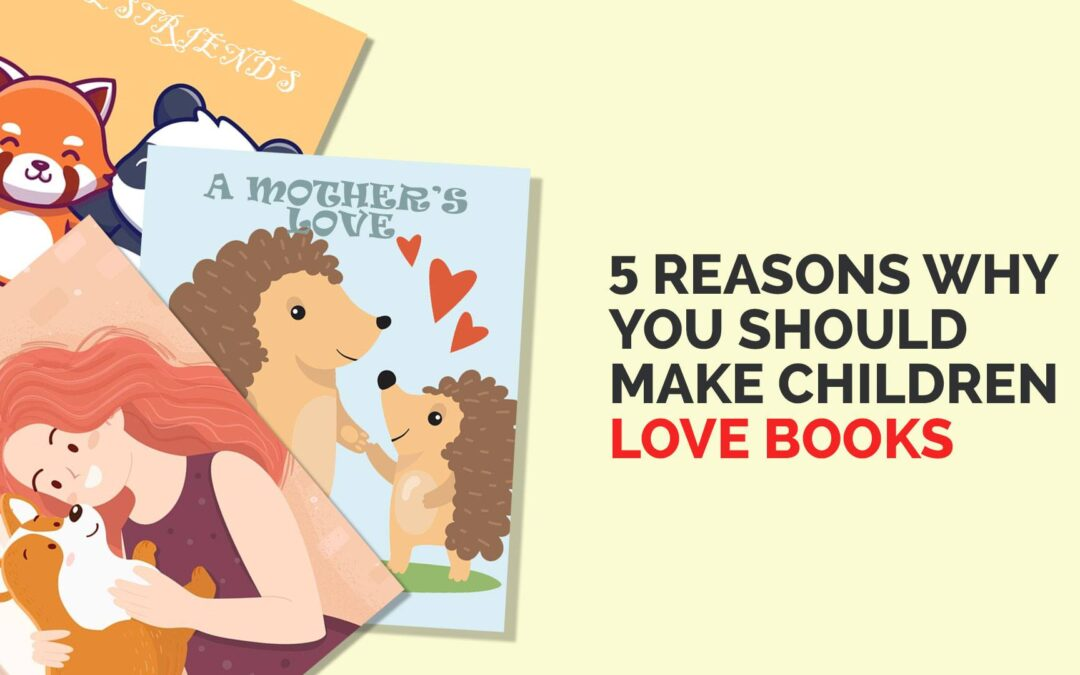 5 Reasons Why You Should Make Children Love Books