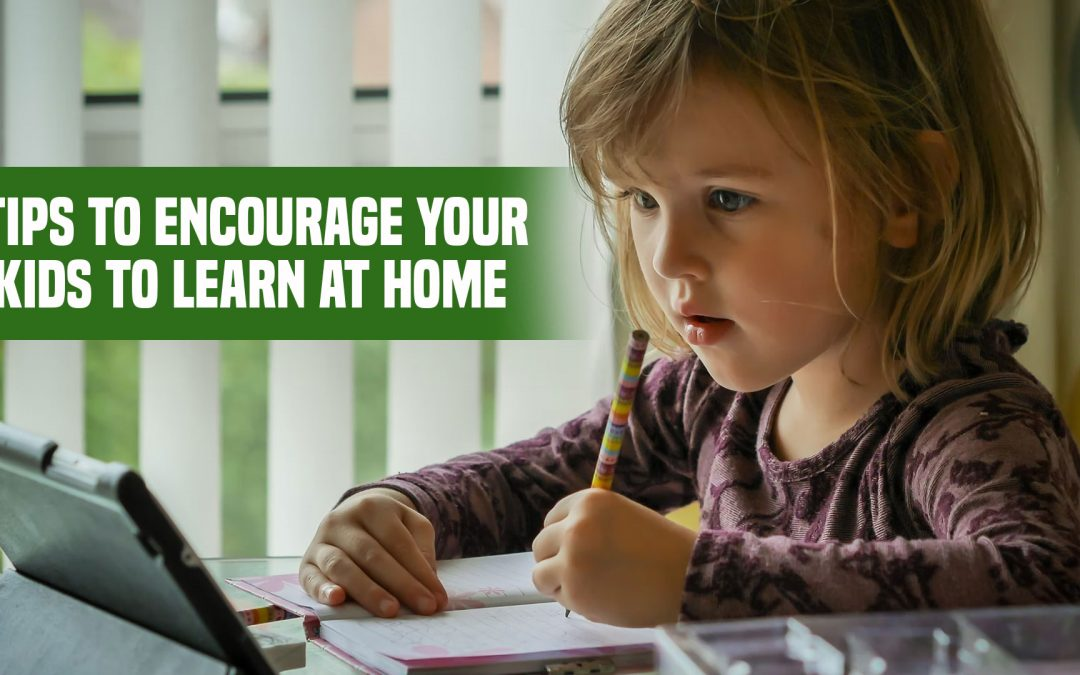 Tips to Encourage Your Kids to Learn at Home